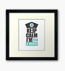 Keep Calm I'm Almost A Nurse - Nursing Student Gift Framed Print