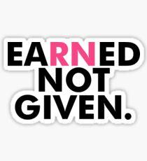 Earned Not Given National Nurses RN - Nursing Gift Sticker