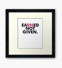 Earned Not Given National Nurses RN - Nursing Gift Framed Print