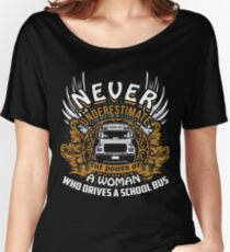 Never Underestimate A School Bus Driver Women's Relaxed Fit T-Shirt