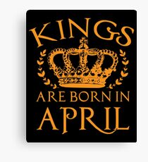 Kings Are Born In April Shirt Canvas Print
