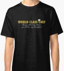 World Class Chef! Classic T-Shirt