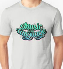 Music is my language.  Unisex T-Shirt