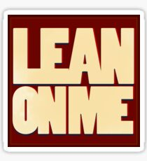 Quotes- Lean On Me Sticker