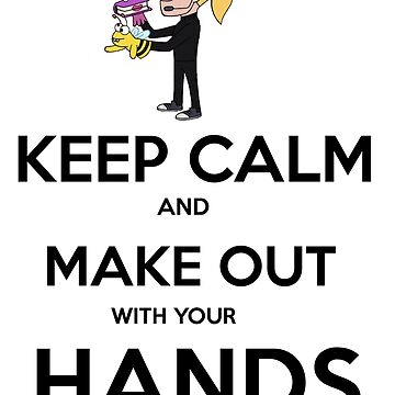 Keep Calm and Make Out With Your Hands by TheArcadeAddict