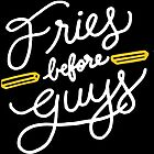 Fries Before Guys by zentees