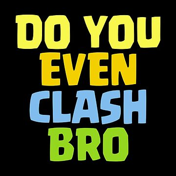 Do You Even Clash Bro Funny Gift by justcoolmerch