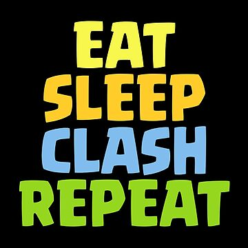Eat Sleep Clash Repeat Funny Gift by justcoolmerch