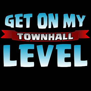 Get On My Town Hall Level Funny Gift by justcoolmerch