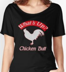 What's up Chicken Butt funny tee shirt Women's Relaxed Fit T-Shirt