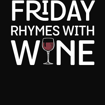 Funny FRIDAY RHYMES WITH WINE Wineglass  by marginalities
