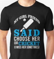 Girl Friend Said Choose Her Or Cricket T-Shirt