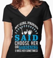 My Girl Friend Said Choose Her Or Gardening Women's Fitted V-Neck T-Shirt