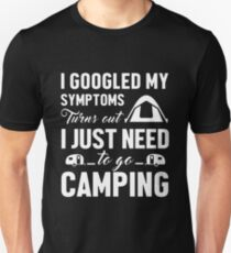I Googled My Symptoms Turns Out I Just Need To Go Camping T-shirts Unisex T-Shirt