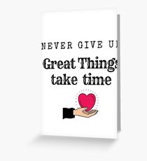 Never give up, great things take time Greeting Card