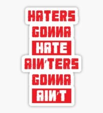 HATERS GONNA HATE, AIN'TERS GONNA AIN'T (Stylized, White/Red) Sticker