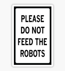 PLEASE DO NOT FEED THE ROBOTS Sticker
