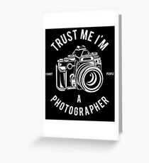 Trust Me I'm A Photographer  Greeting Card