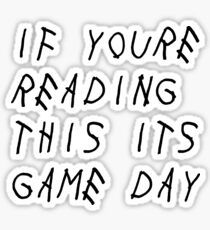 if youre reading this its game day Sticker