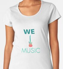 WE LOVE MUSIC Women's Premium T-Shirt