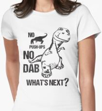 T-Rex No Push-Ups No Dabbing What's Next Funny Dab Joke Womens Fitted T-Shirt