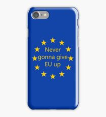 Never gonna give EU up iPhone Case/Skin