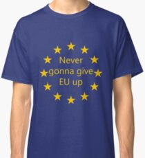 Never gonna give EU up Classic T-Shirt
