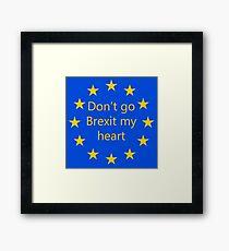Don't go Brexit my heart Framed Print