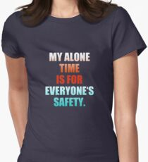 My Alone Time Is For Everyone's Safety Womens Fitted T-Shirt