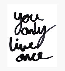 YOLO / You Only Live Once  Photographic Print