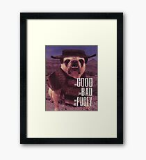 The Good, The Bad, and The Pugly Framed Print