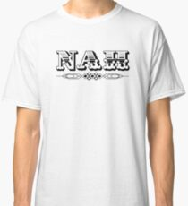 Nah Classic T-Shirt