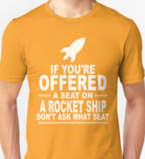 If you are offered a seat on a rocket ship dont ask what seat Shirt Unisex T-Shirt