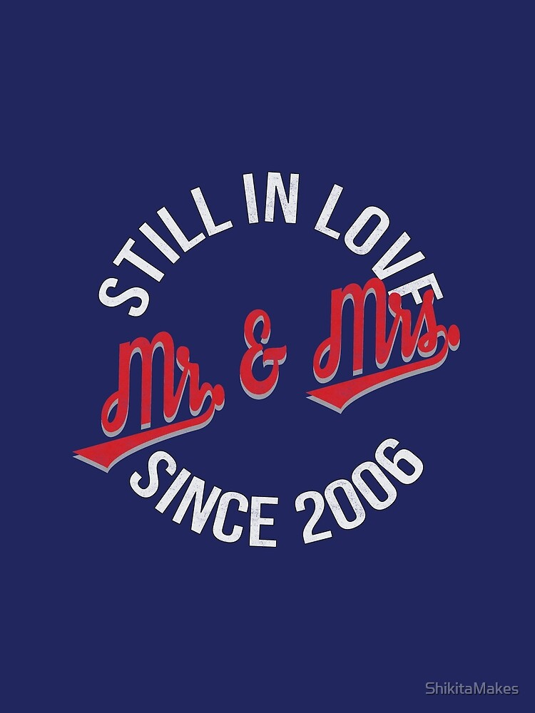 Married 2006 Still in Love Anniversary by ShikitaMakes