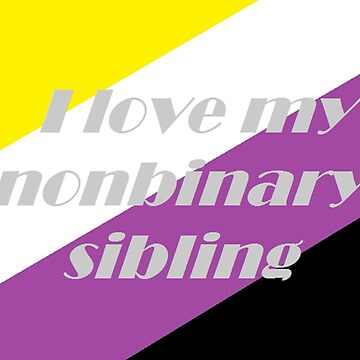 I love my nonbinary sibling by CreatedGrey