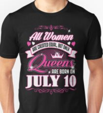 All Women Are Created Equal But Only Queens Are Born On July 10 Unisex T-Shirt