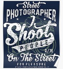 Street Photographer - I Shoot People On The Street Poster