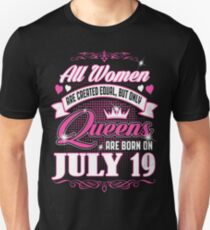 All Women Are Created Equal But Only Queens Are Born On July 19 Unisex T-Shirt