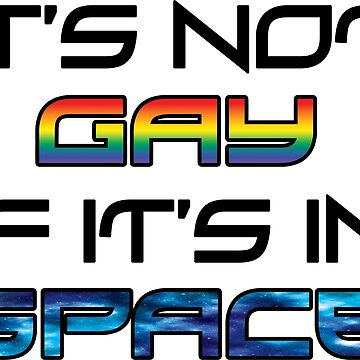 it's not gay if it's in space by doughritosenpai