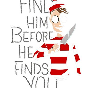 Find Him... by TalesOfHorror