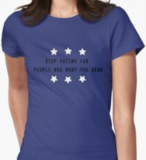 STOP VOTING FOR PEOPLE WHO WANT YOU DEAD Womens Fitted T-Shirt