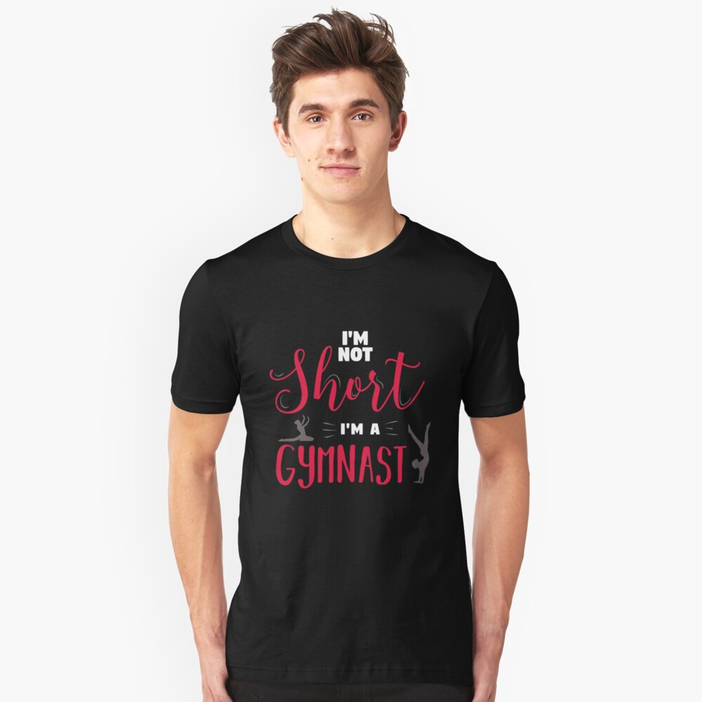 I'm Not Short I'm a Gymnast Unisex T-Shirt Front