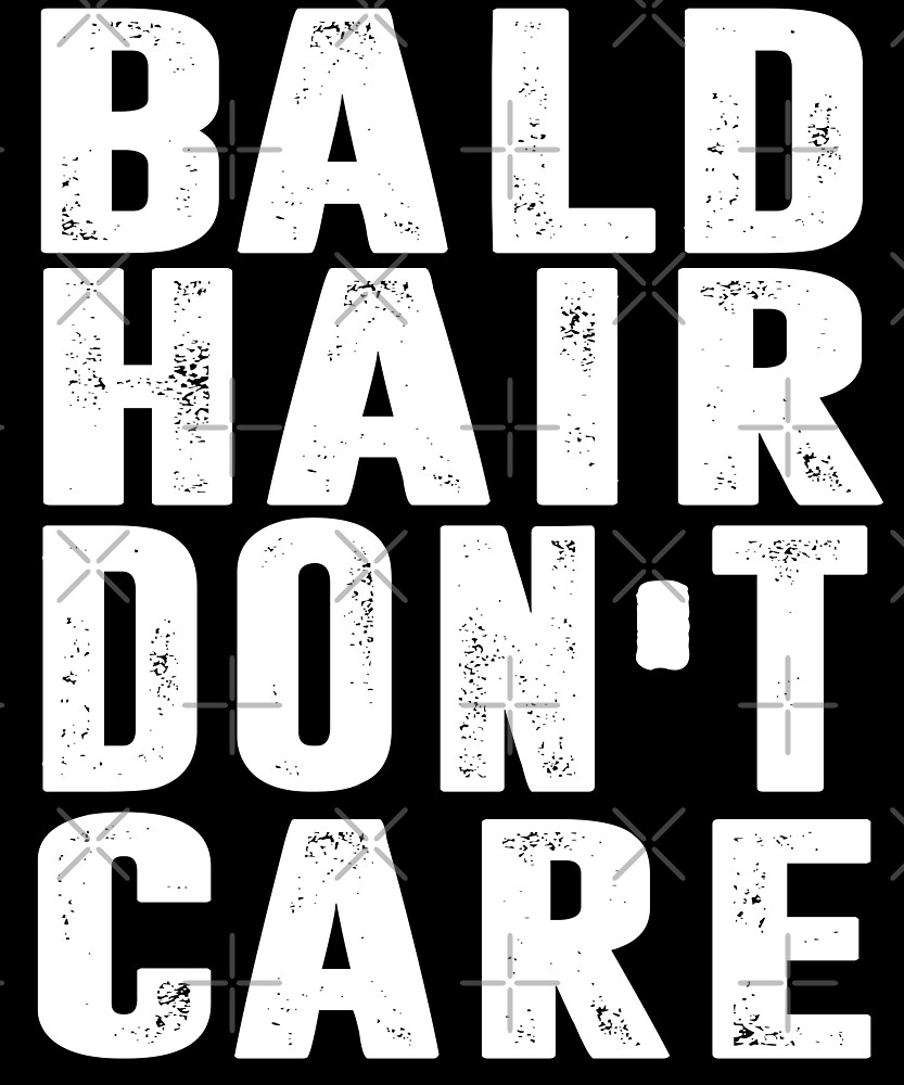 Bald Hair Don't Care T-shirt by Kimcf