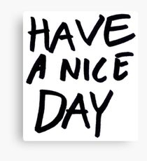 HAVE A NICE DAY sign Canvas Print