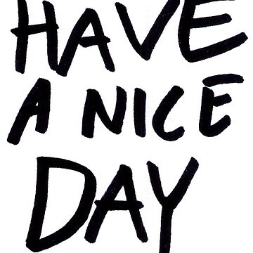 HAVE A NICE DAY sign by hazelcricket