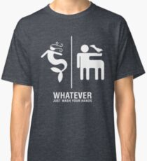WHATEVER Just Wash Your Hands (White version) Classic T-Shirt
