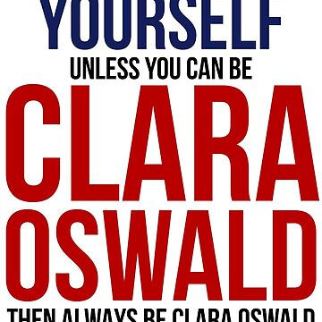 Always Be Clara Oswald by BobbyMcG