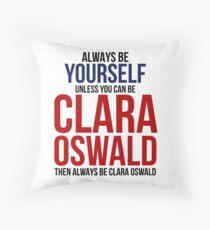 Always Be Clara Oswald Throw Pillow