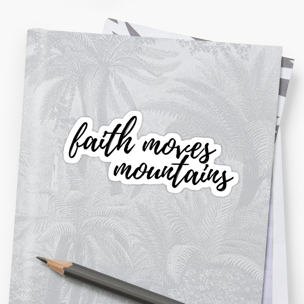 faith moves mountains matthew 17:20 by Daria Smith