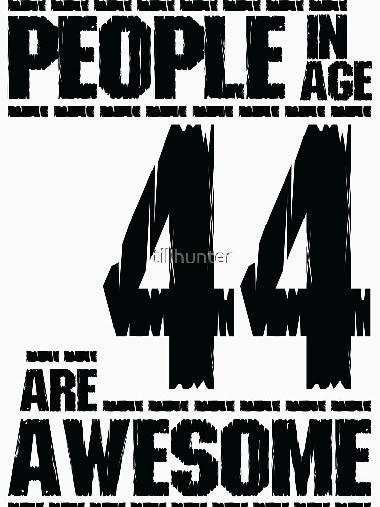 People in age 44 are awesome by tillhunter